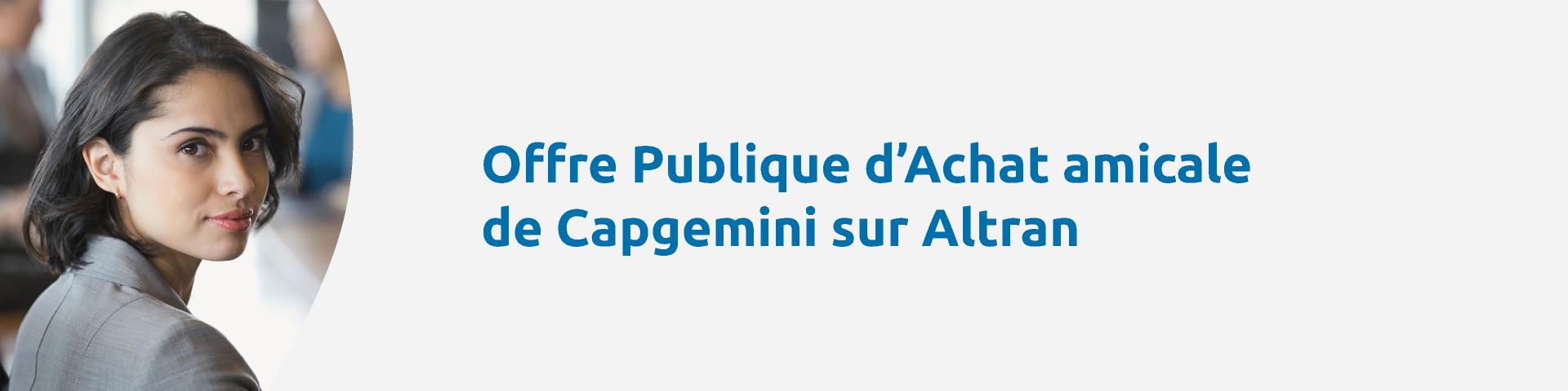 Offre Publique d'Achat amicale de Capgemini sur Altran